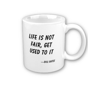 life_is_not_fair_get_used_to_it_bill_gates_mug