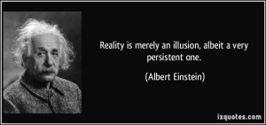 quote-reality-is-merely-an-illusion-albeit-a-very-persistent-one-albert-einstein-56420